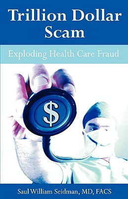 Universal Publishers Trillion Dollar Scam: Exploding Health Care Fraud by Seidman, Saul William [Paperback] at Sears.com